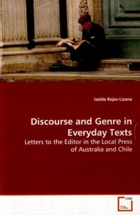 Discourse and Genre in Everyday Texts - Letters to the Editor in the Local Press of  Australia and Chile - Rojas-Lizana, Isolda