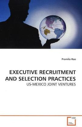 EXECUTIVE RECRUITMENT AND SELECTION PRACTICES - US-MEXICO JOINT VENTURES