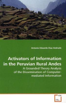 Activators of Information in the Peruvian Rural Andes - A Grounded Theory Analysis of the Dissemination of  Computer-mediated Information - Diaz Andrade, Antonio Eduardo