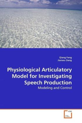 Physiological Articulatory Model for Investigating Speech Production - Modeling and Control - Fang, Qiang / Dang, Jianwu