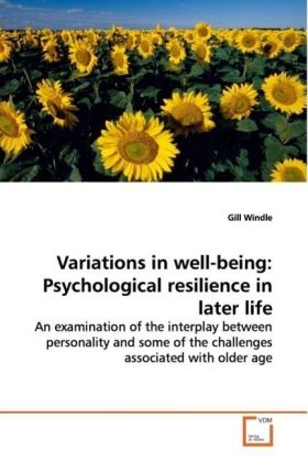 Variations in well-being: Psychological resilience in later life - An examination of the interplay between personality and some of the challenges associated with older age - Windle, Gill