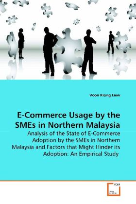 E-Commerce Usage by the SMEs in Northern Malaysia - Analysis of the State of E-Commerce Adoption by the SMEs in Northern Malaysia  and Factors that Might Hinder its Adoption: An Empirical Study - Liew, Voon Kiong