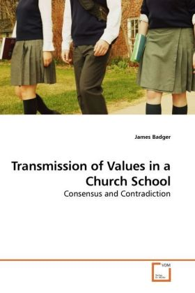 Transmission of Values in a Church School - Consensus and Contradiction - Badger, James