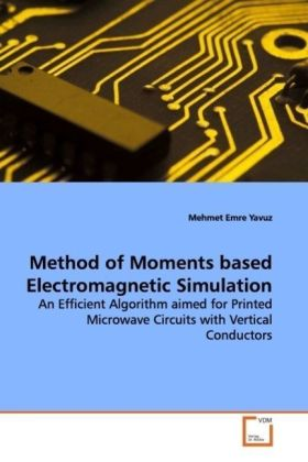 Method of Moments based Electromagnetic Simulation - An Efficient Algorithm aimed for Printed Microwave Circuits with Vertical Conductors - Yavuz, Mehmet Emre