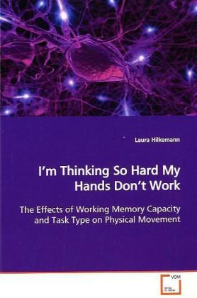 I m Thinking So Hard My Hands Don t Work - The Effects of Working Memory Capacity and Task Type  on Physical Movement