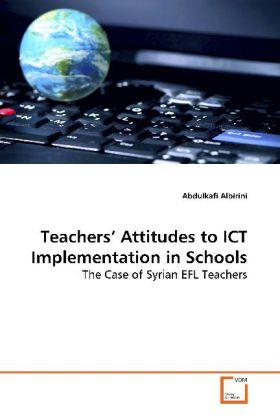 Teachers  Attitudes to ICT Implementation in Schools - The Case of Syrian EFL Teachers - Albirini, Abdulkafi
