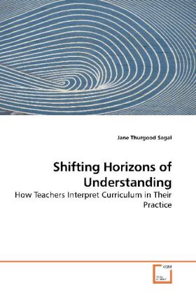 Shifting Horizons of Understanding - How Teachers Interpret Curriculum in Their Practice
