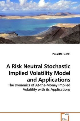 A Risk Neutral Stochastic Implied Volatility Model  and Applications - The Dynamics of At-the-Money Implied Volatility with  its Applications - He, Peng