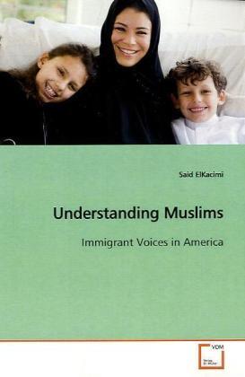 Understanding Muslims - Immigrant Voices in America - ElKacimi, Said