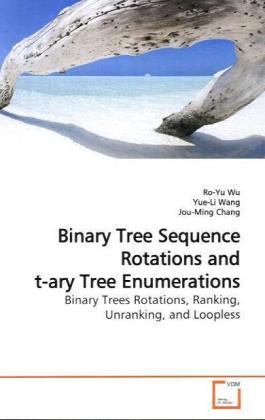 Binary Tree Sequence Rotations and t-ary Tree Enumerations - Binary Trees Rotations, Ranking, Unranking, and Loopless - Wu, Ro-Yu / Wang, Yue-Li / Chang, Jou-Ming