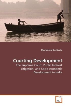 Courting Development - The Supreme Court, Public Interest Litigation, and Socio-economic Development in India - DasGupta, Modhurima