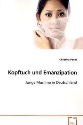 Kopftuch und Emanzipation - Junge Muslima in Deutschland - Panek, Christina