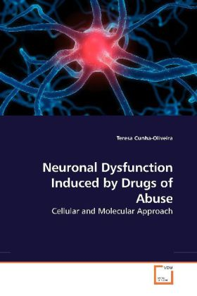 Neuronal Dysfunction Induced by Drugs of Abuse - Cellular and Molecular Approach - Cunha-Oliveira, Teresa