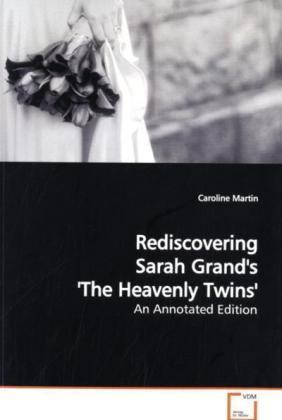 Rediscovering Sarah Grand's 'The Heavenly Twins' - An Annotated Edition - Martin, Caroline