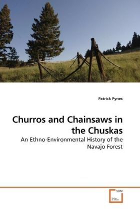 Churros and Chainsaws in the Chuskas - An Ethno-Environmental History of the Navajo Forest - Pynes, Patrick