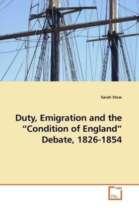 Duty, Emigration and the  Condition of England  Debate, 1826-1854 - Stow, Sarah