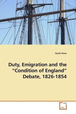 "Duty, Emigration and the ""Condition of England"" Debate, 1826-1854"