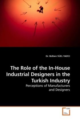 The Role of the In-House Industrial Designers in the Turkish Industry - Perceptions of Manufacturers and Designers - Süel Yazici, Bülben