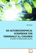 AN AUTOBIOGRAPHICAL SCRAPBOOK FOR TERMINALLY ILL CHILDREN