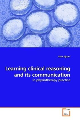 Learning clinical reasoning and its communication - in physiotherapy practice - Ajjawi, Rola