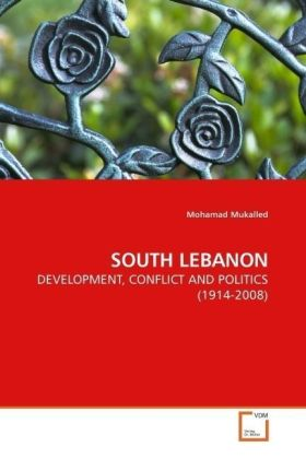 SOUTH LEBANON - DEVELOPMENT, CONFLICT AND POLITICS (1914-2008) - Mukalled, Mohamad