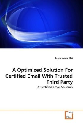 A Optimized Solution For Certified Email With Trusted Third Party - A Certified email Solution - Rai, bipin kumar