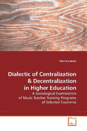 Dialectic of Centralization - A Sociological Examination of Music Teacher Training Programs of Selected Countries - Karakelle, Sibel