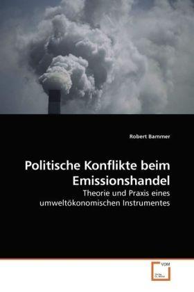 Politische Konflikte beim Emissionshandel - Theorie und Praxis eines umweltökonomischen Instrumentes