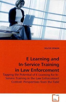 E Learning and In-Service Training in Law Enforcement - Tapping the Potential of E Learning for In-Service Training in the Law Enforcement Context: Perspectives from the Field