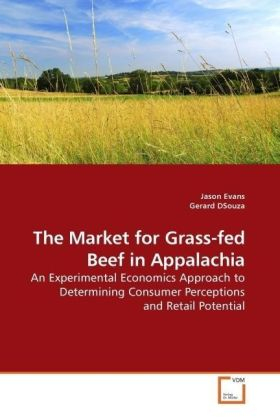 The Market for Grass-fed Beef in Appalachia - An Experimental Economics Approach to Determining Consumer Perceptions and Retail Potential