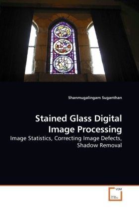 Stained Glass Digital Image Processing - Image Statistics, Correcting Image Defects, Shadow Removal - Suganthan, Shanmugalingam