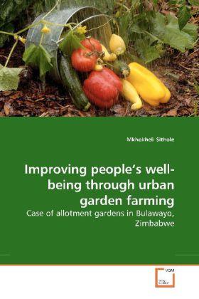 Improving people's well-being through urban garden farming - Case of allotment gardens in Bulawayo, Zimbabwe - Sithole, Mkhokheli