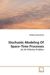 Stochastic Modeling Of Space Time Processes - Stoitchko Kalenderski