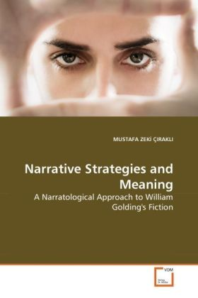 Narrative Strategies and Meaning - A Narratological Approach to William Golding's Fiction