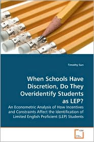 When Schools Have Discretion, Do They Overidentify Students As Lep? - Timothy Sun