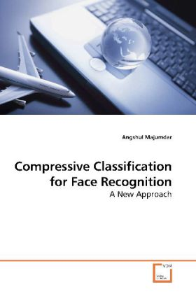 Compressive Classification for Face Recognition - A New Approach - Majumdar, Angshul