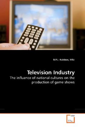 Television Industry - The influence of national cultures on the production of game shows - Hulsbos, MSc, B. P. J.