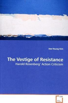 The Vestige of Resistance - Harold Rosenberg  Action Criticism - Kim, Hee-Young
