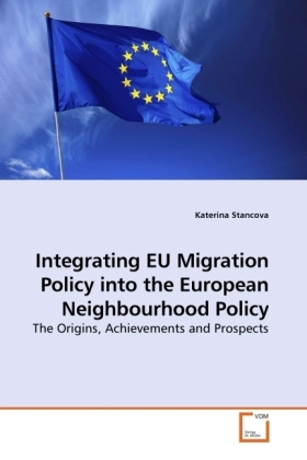 Integrating EU Migration Policy into the European Neighbourhood Policy - The Origins, Achievements and Prospects