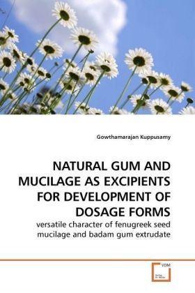 NATURAL GUM AND MUCILAGE AS EXCIPIENTS FOR DEVELOPMENT OF DOSAGE FORMS - versatile character of fenugreek seed mucilage and badam gum extrudate - Kuppusamy, Gowthamarajan
