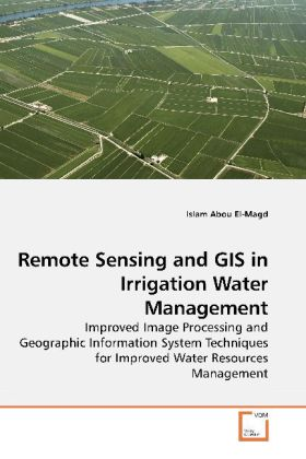 Remote Sensing and GIS in Irrigation Water Management - Improved Image Processing and Geographic Information System Techniques for Improved Water Resources Management - Abou El-Magd, Islam