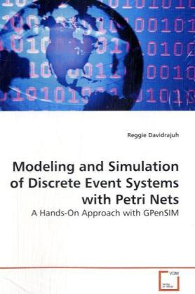 Modeling and Simulation of Discrete Event Systems with Petri Nets - A Hands-On Approach with GPenSIM - Davidrajuh, Reggie
