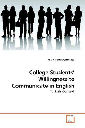 College Students  Willingness to Communicate in English - Turkish Context - Bektas-Cetinkaya, Yesim