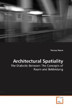 Architectural Spatiality - The Dialectic Between The Concepts of Raum and Bekleidung - Panin, Tonkao