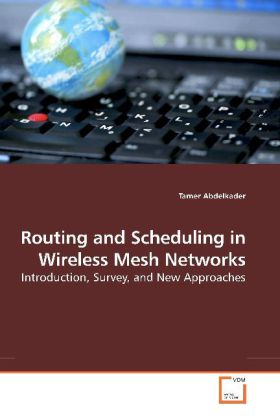 Routing and Scheduling in Wireless Mesh Networks als Buch von Tamer Abdelkader - Tamer Abdelkader