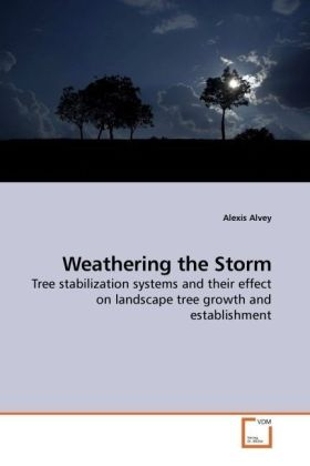 Weathering the Storm - Tree stabilization systems and their effect on landscape tree growth and establishment - Alvey, Alexis