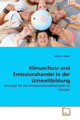 Klimaschutz und Emissionshandel in der Umweltbildung - Konzept für ein Emissionshandelsprojekt an Schulen - Liebert, Miriam