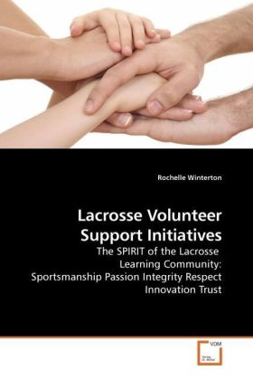 Lacrosse Volunteer Support Initiatives - The SPIRIT of the Lacrosse Learning Community: Sportsmanship Passion Integrity Respect Innovation Trust - Winterton, Rochelle