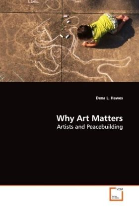 Why Art Matters - Artists and Peacebuilding - Hawes, Dena L.