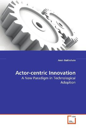 Actor-centric Innovation - A New Paradigm in Technological Adoption - Bakhshaie, Amir